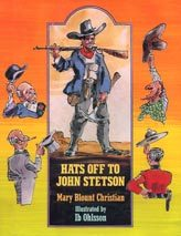HATS OFF TO JOHN STETSON BY MARY BLOUNT CHRISTIAN